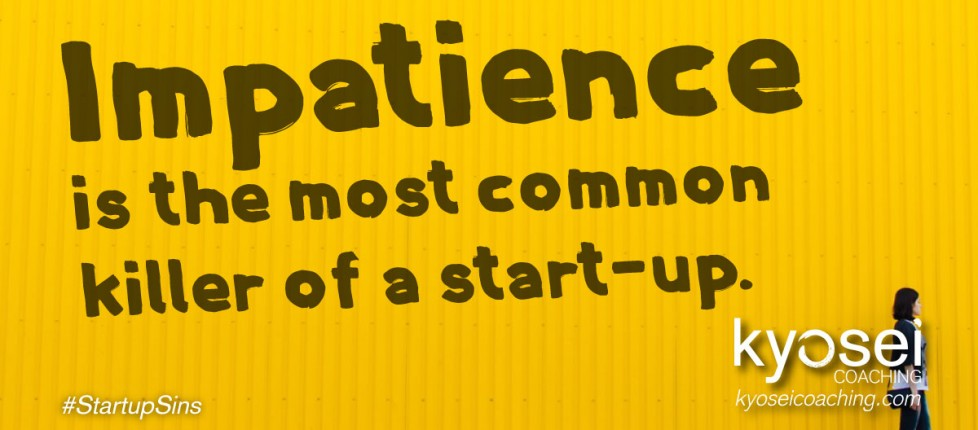 Impatience is the most common killer of a startup.