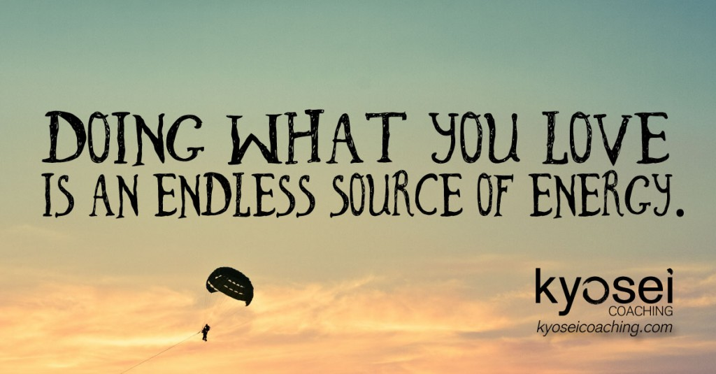Doing what you love is an endless source of energy