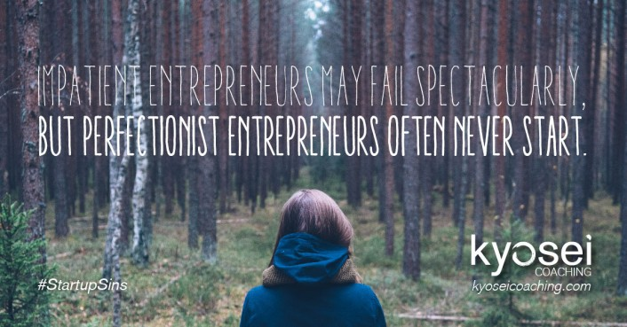Impatient entrepreneurs may fail spectacularly, but perfectionist entrepreneurs often never start. #StartupSins