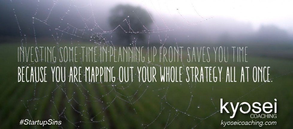 Investing some time in planning up front saves you time because you are mapping out your whole strategy all at once. #StartupSins